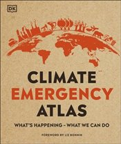 Climate Emergency Atlas : Whats Happening - What We Can Do -