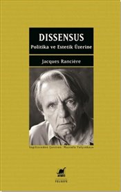 Dissensus : Politika ve Estetik Üzerine - Ranciere, Jacques