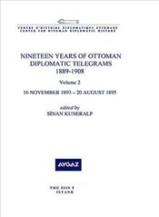 Nineteen Years of Ottoman Diplomatic Telegrams 1889-1908 Volume 3 : 20 August 1895 – 21 February 189 - Kuneralp, Sinan