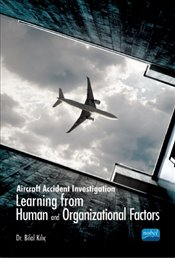 Aircraft Accident Investigation : Learning from Human and Organizational Factors - Kılıç, Bilal