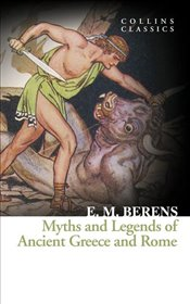 Myths and Legends of Ancient Greece and Rome - Berens, E.M.