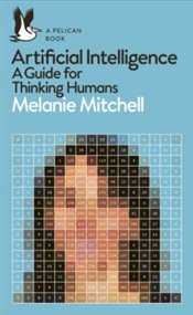 Artificial Intelligence : A Guide For Thinking Humans - Mitchell, Melanie