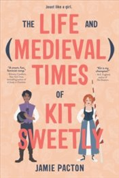 Life and Medieval Times of Kit Sweetly - Pacton, Jamie