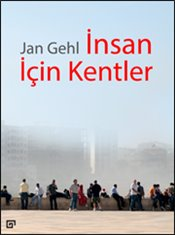 İnsan İçin Kentler - Gehl, Jan
