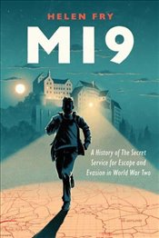 MI9 : A History of the Secret Service for Escape and Evasion in World War Two - Fry, Helen