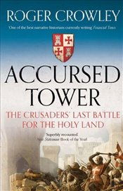 Accursed Tower : The Crusaders Last Battle for the Holy Land - Crowley, Roger