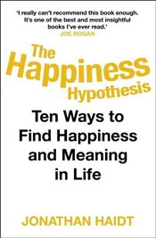 Happiness Hypothesis : Ten Ways to Find Happiness and Meaning in Life - Haidt, Jonathan