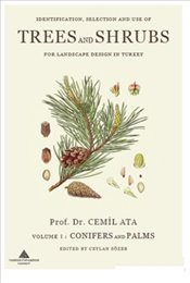 Indentification-Selection and use of Trees and Shrubs for Landscape Design in Turkey : Volume 1: Con - Ata, Cemil