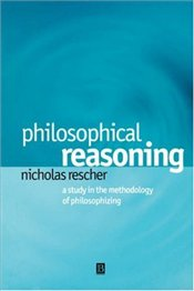 Philosophical Reasoning : Study in the Methodology of Philosophizing - Rescher, Nicholas