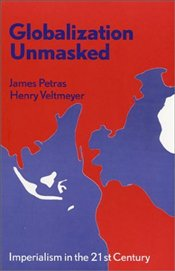 Globalization Unmasked : Imperialism in the 21st Century - Petras, James