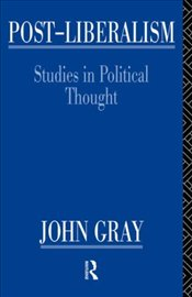 POST LIBERALISM : Studies in Political Thought - Gray, John