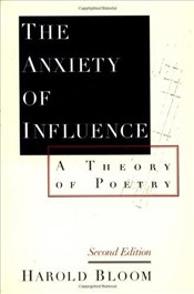 Anxiety of Influence - Bloom, Harold