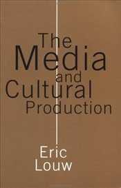 MEDIA AND CULTURAL PRODUCTION - Louw, Eric