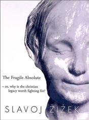 Fragile Absolute : Or, Why is the Christian Legacy Worth Fighting For? - Zizek, Slavoj