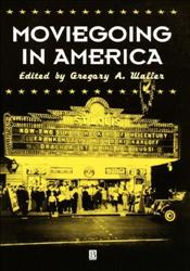 Moviegoing in America : A Sourcebook in the History of Film Exhibition - WALLER, GREGORY A.