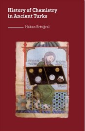 History of Chemistry in Ancient Turks - Ertuğral, Hakan