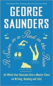 Swim In A Pond In The Rainfrom The Man Booker Prize-Winning, New York Times-Bestselling Author Of Li - Saunders, George