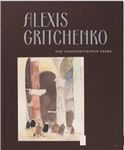 Alexis Gritchenko : The Constantinople Years : Ciltli - Güler, Ayşenur