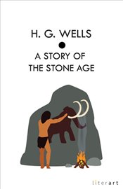 Story of the Stone Age - Wells, H. G.