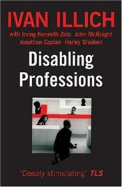 Disabling Professions - Illich, Ivan