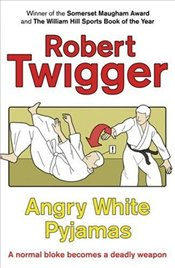 Angry White Pyjamas : Oxford Poet Trains with the Tokyo Riot Police - Twigger, Robert