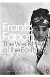 Wretched of the Earth - Fanon, Frantz