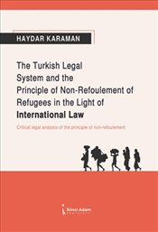 Turkish Legal System and the Principle of Non-Refoulement of Refugees in the Light of International  - Karaman, Haydar