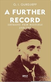 Further Record : Extracts form Meetings 1928-1945 - Gurdjieff, G. I.