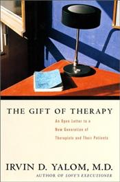 Gift of Therapy : Open Letter to a New Generation of Therapists and Their Patients   - Yalom, Irvin D.