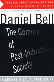 Coming of Post-Industrial Society : Venture in Social Forecasting - Bell, Daniel A.