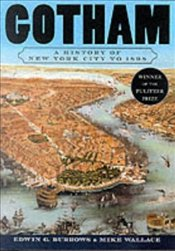 Gotham : History of New York City to 1898 - BURROWS, EDWIN G.