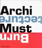 ARCHITECTURE MUST BURN : Manifestos for the Future of Architecture - Betsky, Aaron