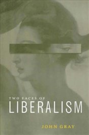 Two Faces of Liberalism - Gray, John