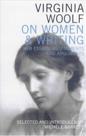 ON WOMEN AND WRITING - Woolf, Virginia