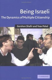 BEING ISRAELI : Dynamics of Multiple Citizenship - SHAFIR, GERSHON