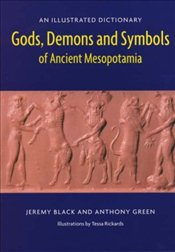 Gods, Demons and Symbols of Ancient Mesopotamia : Illustrated Dictionary - Black, Jeremy