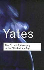 Occult Philosophy in the Elizabethan Age  - Yates, Frances A.