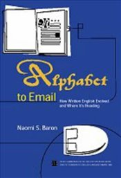 ALPHABET TO E-MAIL : How Written English Evolved and Where Its Heading - Baron, Naomi S.