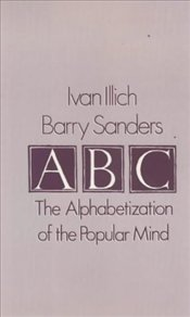ABC : Alphabetization of the Popular Mind - Illich, Ivan