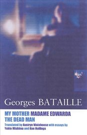 My Mother Madame Edwarda and Dead Man - Bataille, Georges