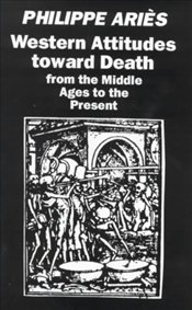 Western Attitudes Toward Death : From the Middle Ages to the Present - Aries, Philippe