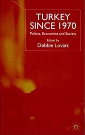 Turkey Since 1970 : Politicsm Economics and Society - LOVATT, DEBBIE