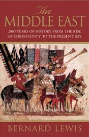 Middle East : 2000 Years of History from the Rise of Christianity to the Present Day - Lewis, Bernard