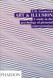 Art and Illusion : A Study in the Psychology of Pictorial Representation - Gombrich, Ernst H.