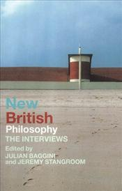 NEW BRITISH PHILOSOPHY : British Philosophers in Conversation - Baggini, Julian