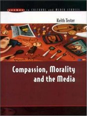 Compassion Morality and the Media - Tester, Keith
