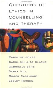 Questions of Ethics in Counselling and Therapy - Jones, Caroline