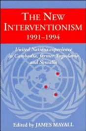 NEW INTERVENTIONISM 1991 - 1994 : UNITED NATIONS EXPERIENCE IN CAMBODIA, YUGOSLAVIA AND SOMALI - MAYALL, JAMES