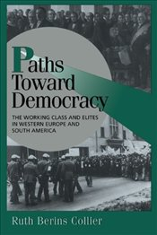 PATHS TOWARD DEMOCRACY : WORKING CLASS AND ELITES IN WESTERN EUROPE ANS SOUTH AMERICA - COLLIER, RUTH BERINS
