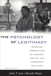 PSYCHOLOGY OF LEGITIMACY : Emerging Perspectives on Ideology, Justice, and Intergroup Relations - JOST, JOHN T.